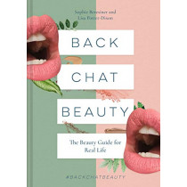 Back Chat Beauty: The beauty guide for real life by Sophie Beresiner, 9781911624646