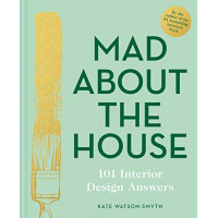 Mad About the House: 101 Interior Design Answers by Kate Watson-Smyth, 9781911624929