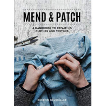 Mend & Patch: A handbook to repairing clothes and textiles by Kerstin Neumuller, 9781911624936