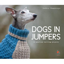 Dogs in Jumpers: 12 practical knitting projects by Debbie Humphreys, 9781911624998