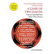 A Game of Two Halves: Famous Football Fans Meet Their Heroes by Amy Raphael, 9781911630036