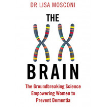 The XX Brain: The Groundbreaking Science Empowering Women to Prevent Dementia by Dr. Lisa Mosconi, 9781911630319