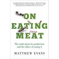 On Eating Meat: The truth about its production and the question of whether we should eat it by Matthew Evans, 9781911632214