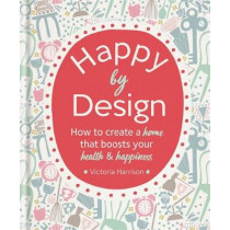 Happy by Design: How to create a home that boosts your health & happiness by Victoria Harrison, 9781912023561