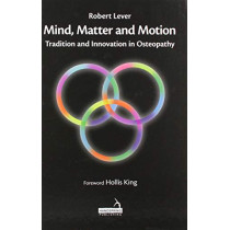 Mind, Matter and motion: Tradition and Innovation in Osteopathy by Robert Lever, 9781912085873
