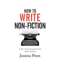 How To Write Non-Fiction: Turn Your Knowledge Into Words by Joanna Penn, 9781912105786