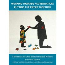 Working Towards Accreditation Putting The Pieces Together: A Workbook for Child And Family Social Workers by Siobhan Maclean, 9781912130610