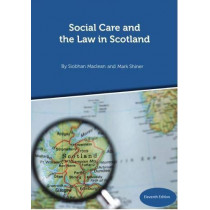 Social Care and the Law in Scotland - 11th Edition September 2018 by Siobhan Maclean, 9781912130658