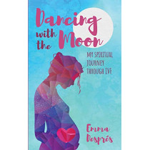 Dancing with the Moon: My Spiritual Journey Through Ivf by Emma Despres, 9781912145966