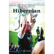 Hibernian: The Life and Times of a Famous Football Club by Tom Wright, 9781912147205