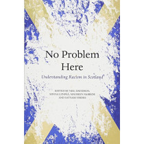 No Problem Here: Racism in Scotland by Neil Davidson, 9781912147304