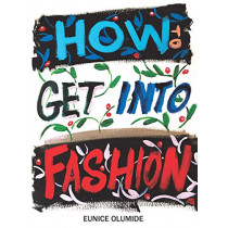 How to Get into Fashion: A Complete Guide for Models, Creatives and Anyone Interested in the World of Fashion by Eunice Olumide, 9781912147724