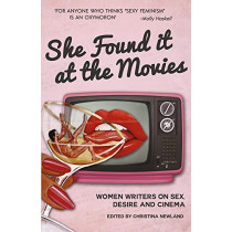 She Found it at the Movies: Women writers on sex, desire and cinema by Christina Newland, 9781912157181