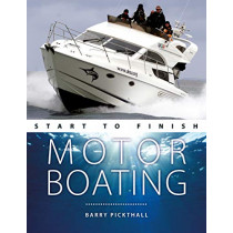Motorboating Start to Finish: From Beginner to Advanced: the Perfect Guide to Improving Your Motorboating Skills by Barry Pickthall, 9781912177288