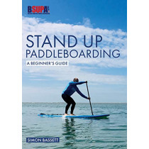 Stand Up Paddleboarding: A Beginner's Guide: Learn to Sup by Simon Bassett, 9781912177974