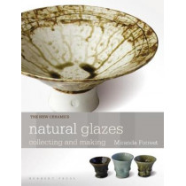 Natural Glazes: collecting and making by Miranda Forrest, 9781912217526