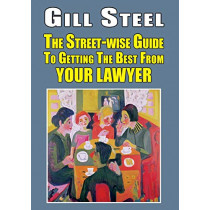The Street-wise Guide To Getting The Best From Your Lawyer by Gill Steel, 9781912224623