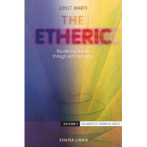 The Etheric: Broadening Science through Anthroposophy: Volume 2: The World of Formative Forces by Ernst Marti, 9781912230136