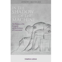 In The Shadow of the Machine: The Prehistory of the Computer and the Evolution of Consciousness by Jeremy Naydler, 9781912230143