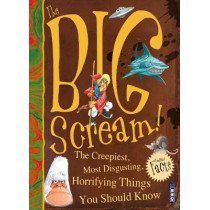 The Big Scream! The Creepiest, Most Disgusting, Horrifying Things You Should Know by David Antram, 9781912233397