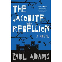 The Jacobite Rebellion by Paul Adams, 9781912362554