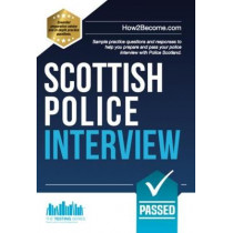 Scottish Police Interview: Sample practice questions and responses to help you prepare and pass your police interview with Police Scotland by How2Become, 9781912370320