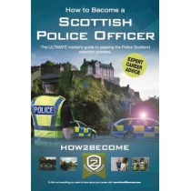 How to Become a Scottish Police Officer: The ULTIMATE insider's guide to passing the Police Scotland selection process. by How2Become, 9781912370337