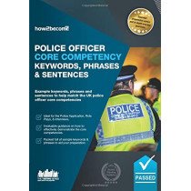 Police Officer Core Competency Keywords, Phrases & Sentences: Example keywords, phrases and sentences to help match the UK police officer core competencies by How2Become, 9781912370702