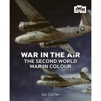 War In The Air: The Second World War in Colour by Ian Carter, 9781912423033