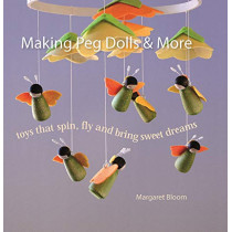 Making Peg Dolls and More: Toys Which Spin, Fly and Bring Sweet Dreams. by Margaret Bloom, 9781912480029