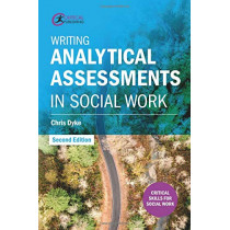 Writing Analytical Assessments in Social Work by Chris Dyke, 9781912508327