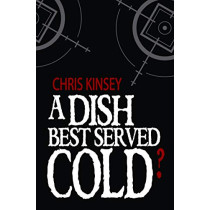A Dish Best Served Cold? by Chris Kinsey, 9781912535255