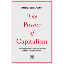 The Power of Capitalism: A journey through recent history across five continents by Rainer Zitelmann, 9781912555000