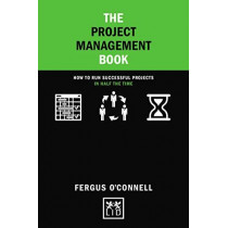 The Project Management Book: How to run successful projects in half the time by Fergus O'Connell, 9781912555048