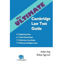 The Ultimate Cambridge Law Test Guide: Detailed Essay Plans, 15 Fully Worked Essays, 10 Must Know Case Studies, Written by Cambridge Lawyers, Cambridge Law Test, 2019 Edition, UniAdmissions by Aiden Ang, 9781912557042