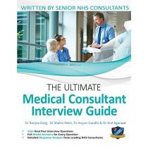 The Ultimate Medical Consultant Interview Guide: Over 150 Real Interview Questions Answered with Full Model Responses and Analysis, Written by Senior NHS Consultants, Question and Models Answers on Clinical Governance, Teaching, and Management by Anil Aga