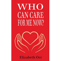 Who Can Care for Me Now? by Elizabeth Orr, 9781912562961