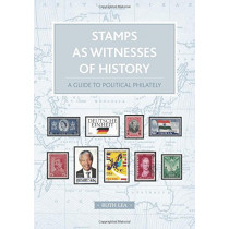 Stamps as Witnesses of History: A Guide to Political Philately by Ruth Lea, 9781912635023