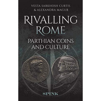 Rivalling Rome: Parthian Coins and Culture by Vesta Curtis, 9781912667444