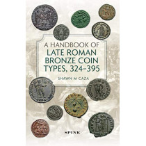 A Handbook of Late Roman Bronze Coin Types (324-395) by Shawn M Caza, 9781912667611