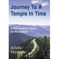 Journey to a Temple in Time: A Philosopher's Quest for the Sabbath by Susan Pashman, 9781912676330