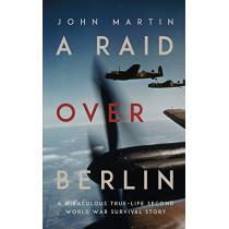 A Raid Over Berlin by John Martin, 9781912681198