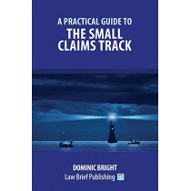A Practical Guide to the Small Claims Track by Dominic Bright, 9781912687459
