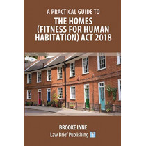 A Practical Guide to the Homes (Fitness for Human Habitation) Act 2018 by Brooke Lyne, 9781912687480