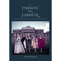 A Passion for Fashion: 300 Years of Style at Blenheim Palace by Antonia Keaney, 9781912690480
