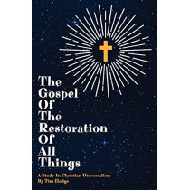 The Gospel of the Restoration of all Things: A study in Christian Universalism by Tim Hodge, 9781912875375