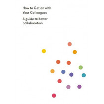 How to Get on With Your Colleagues: A guide to better collaboration by The School of Life, 9781912891153