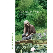 Cedric Morris: A Life in Art and Plants by Janet Waymark, 9781912892204