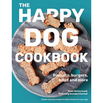 The Happy Dog Cookbook: Biscuits, Burgers, Bites and More: Simple Seasonal Recipes to Bake at Home for Your Dog by Sean McCormack, 9781912892617