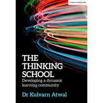 The Thinking School: Developing a dynamic learning community by Kulvarn Atwal, 9781912906024